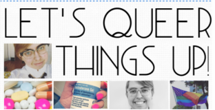 Let's Queer Things Up logo with photos of the author, medicine, and a pride flag.